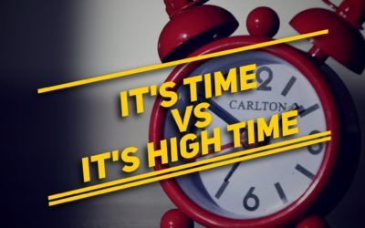 IT'S TIME vs IT'S HIGH TIME