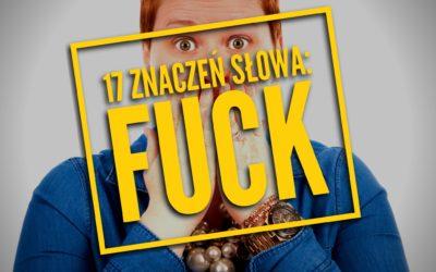 17 znaczeń słowa FUCK (Uwaga: Ostry język!)