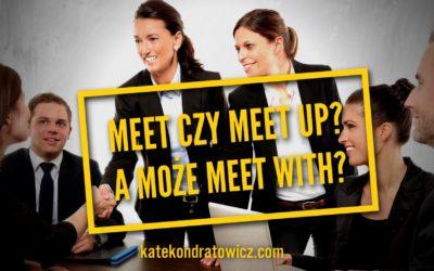 MEET czy MEET WITH? Jak mówić o spotkaniach?